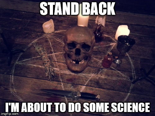 STAND BACK I'M ABOUT TO DO SOME SCIENCE | image tagged in antiscience | made w/ Imgflip meme maker