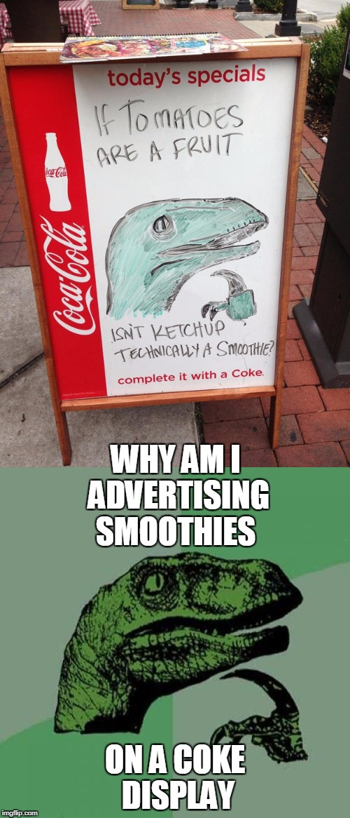 ON A COKE DISPLAY WHY AM I ADVERTISING SMOOTHIES | image tagged in philosoraptor | made w/ Imgflip meme maker