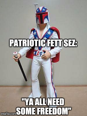 "Patriotic Fett | PATRIOTIC FETT SEZ: ""YA ALL NEED SOME FREEDOM"" 