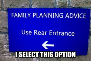 I SELECT THIS OPTION | made w/ Imgflip meme maker