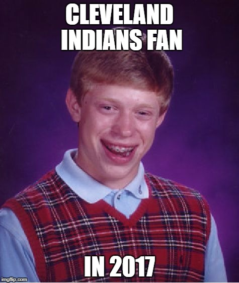 Bad Luck Brian Meme | CLEVELAND INDIANS FAN IN 2017 | image tagged in memes,bad luck brian | made w/ Imgflip meme maker
