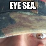 EYE SEA. | made w/ Imgflip meme maker
