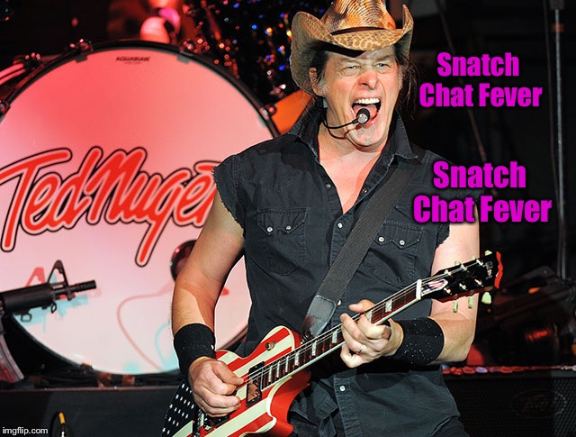 Ted Nugent's version of snapchat in a song  | Snatch Chat Fever Snatch Chat Fever | image tagged in ted nugent,sexual,snapchat,old people be like,meme,rock music | made w/ Imgflip meme maker