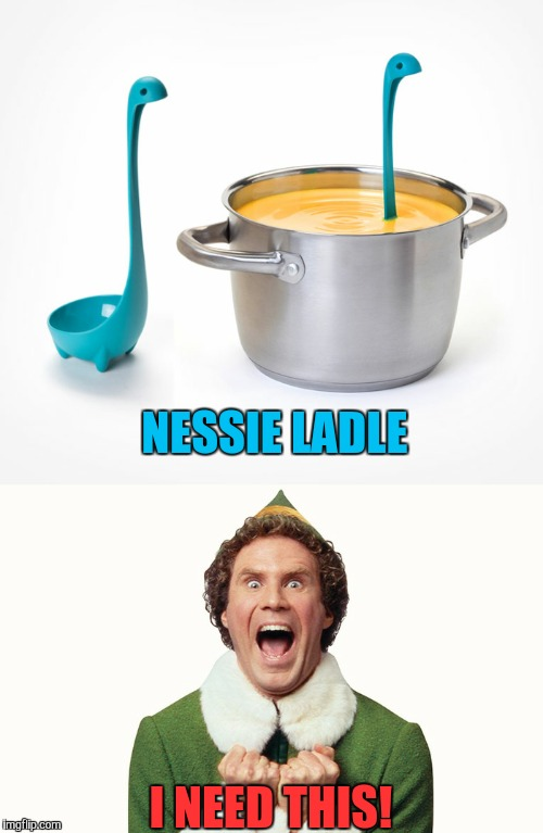 NESSIE LADLE I NEED THIS! | image tagged in buddy the elf,nessie ladle,loch ness monster,memes,funny,want | made w/ Imgflip meme maker