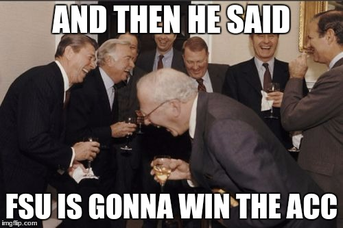 Laughing Men In Suits Meme | AND THEN HE SAID FSU IS GONNA WIN THE ACC | image tagged in memes,laughing men in suits | made w/ Imgflip meme maker