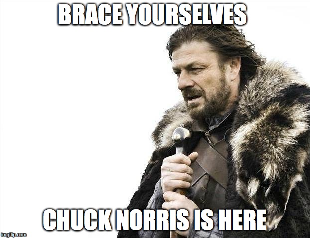 Brace Yourselves X is Coming Meme | BRACE YOURSELVES CHUCK NORRIS IS HERE | image tagged in memes,brace yourselves x is coming | made w/ Imgflip meme maker