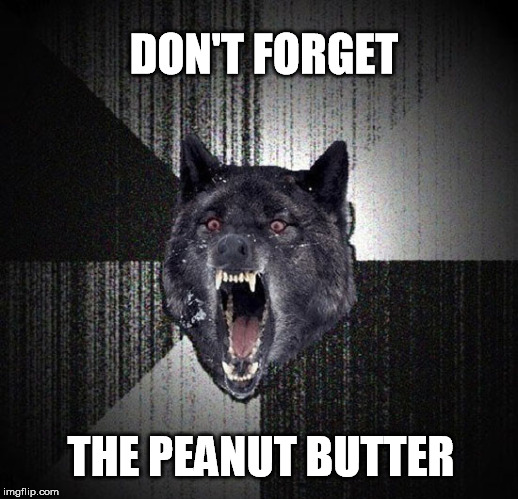 DON'T FORGET THE PEANUT BUTTER | made w/ Imgflip meme maker