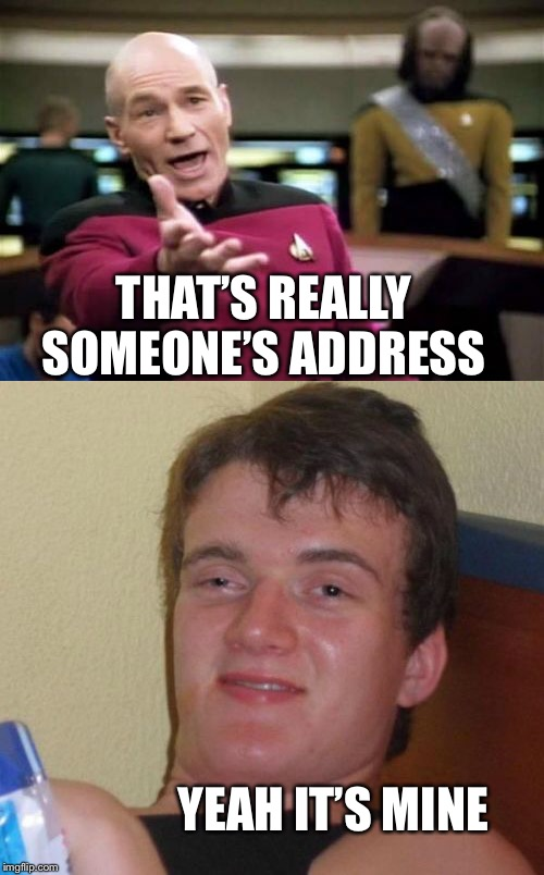 YEAH IT'S MINE THAT'S REALLY SOMEONE'S ADDRESS | made w/ Imgflip meme maker