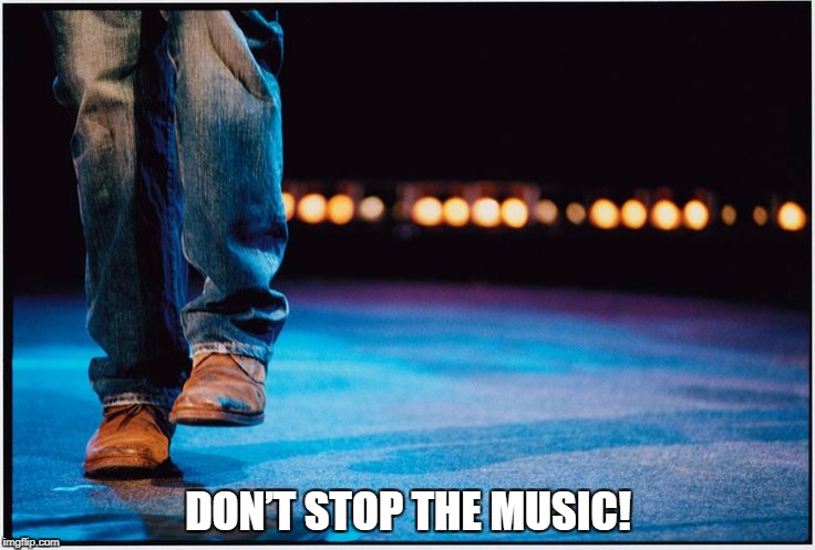 DON'T STOP THE MUSIC! |  DON'T STOP THE MUSIC! | image tagged in dmb,dave matthews band,dave matthews,dont stop the music,dance,boots | made w/ Imgflip meme maker
