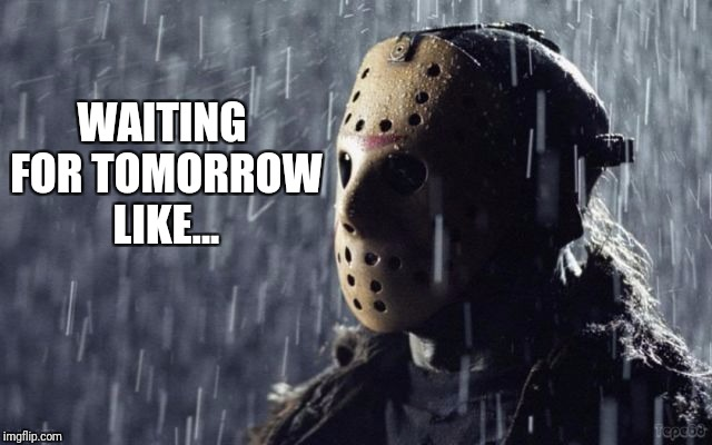 Thursday the 12th | WAITING FOR TOMORROW LIKE... | image tagged in friday the 13th,waiting | made w/ Imgflip meme maker