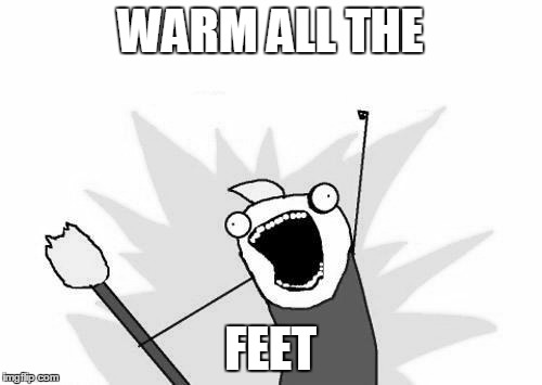 WARM ALL THE FEET | made w/ Imgflip meme maker