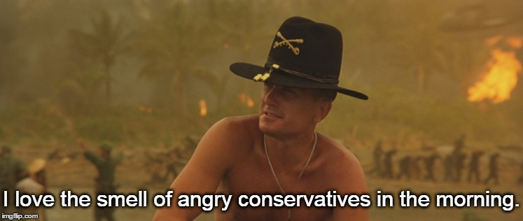 I love the smell of angry conservatives in the morning. | made w/ Imgflip meme maker