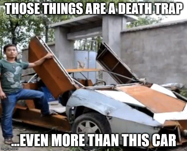 oops | THOSE THINGS ARE A DEATH TRAP ...EVEN MORE THAN THIS CAR | image tagged in oops | made w/ Imgflip meme maker