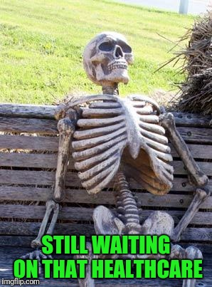 Waiting Skeleton Meme | STILL WAITING ON THAT HEALTHCARE | image tagged in memes,waiting skeleton | made w/ Imgflip meme maker
