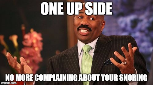 Steve Harvey Meme | ONE UP SIDE NO MORE COMPLAINING ABOUT YOUR SNORING | image tagged in memes,steve harvey | made w/ Imgflip meme maker