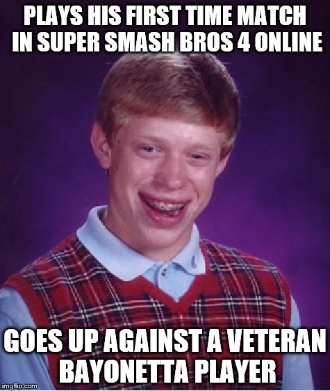 yay... | PLAYS HIS FIRST TIME MATCH IN SUPER SMASH BROS 4 ONLINE GOES UP AGAINST A VETERAN BAYONETTA PLAYER | image tagged in memes,bad luck brian | made w/ Imgflip meme maker