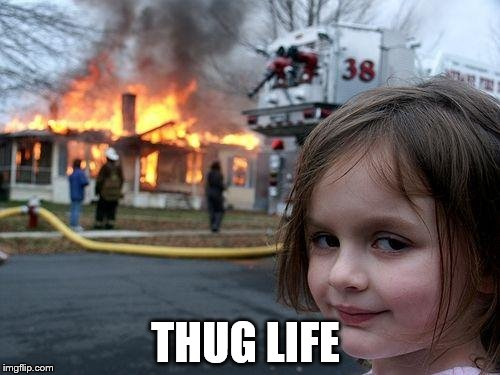 Disaster Girl Meme | THUG LIFE | image tagged in memes,disaster girl | made w/ Imgflip meme maker