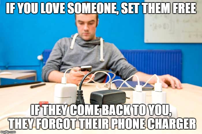 If you love someone, set them free | IF YOU LOVE SOMEONE, SET THEM FREE IF THEY COME BACK TO YOU, THEY FORGOT THEIR PHONE CHARGER | image tagged in if you love someone,set them free,love,phone,iphone,phone charger | made w/ Imgflip meme maker