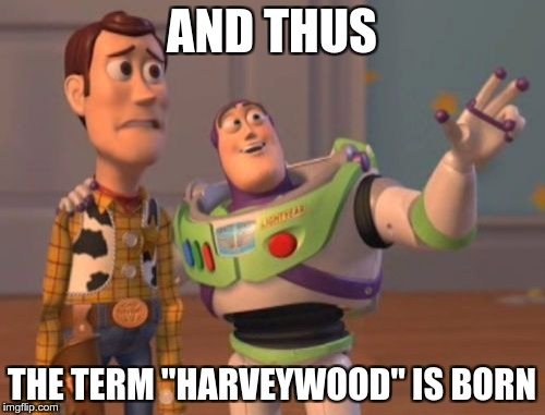 "X, X Everywhere Meme | AND THUS THE TERM ""HARVEYWOOD"" IS BORN 