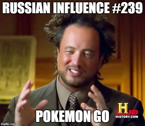 Ancient Aliens Meme | RUSSIAN INFLUENCE #239 POKEMON GO | image tagged in memes,ancient aliens | made w/ Imgflip meme maker