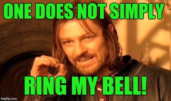 Unless you're Anita Ward! | ONE DOES NOT SIMPLY RING MY BELL! | image tagged in memes,one does not simply | made w/ Imgflip meme maker