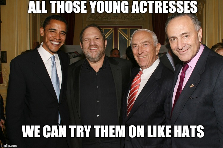Some Libtard already posted Weinstein/Trump , so I had to | ALL THOSE YOUNG ACTRESSES WE CAN TRY THEM ON LIKE HATS | image tagged in the rat pack,sexual harassment,arrogant rich man,i did nazi that coming | made w/ Imgflip meme maker
