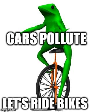Dat Boi | CARS POLLUTE LET'S RIDE BIKES | image tagged in memes,dat boi | made w/ Imgflip meme maker