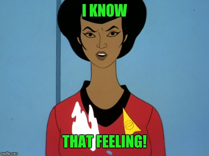 start trek cartoon | I KNOW THAT FEELING! | image tagged in start trek cartoon | made w/ Imgflip meme maker