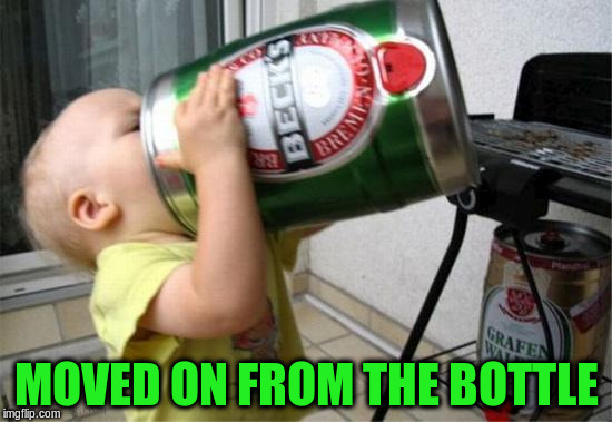 MOVED ON FROM THE BOTTLE | made w/ Imgflip meme maker