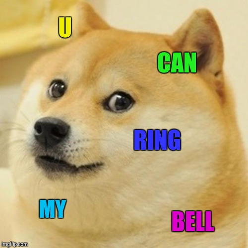Doge Meme | U CAN RING MY BELL | image tagged in memes,doge | made w/ Imgflip meme maker