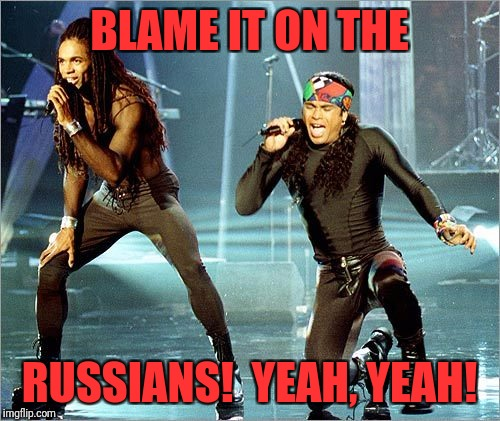 Milli Vanilli | BLAME IT ON THE RUSSIANS!  YEAH, YEAH! | image tagged in milli vanilli | made w/ Imgflip meme maker