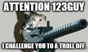 ATTENTION 123GUY I CHALLENGE YOU TO A TROLL OFF. | image tagged in attention dogs | made w/ Imgflip meme maker