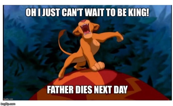 When you just can't wait for your dad to up and die | image tagged in lion king,death,simba | made w/ Imgflip meme maker