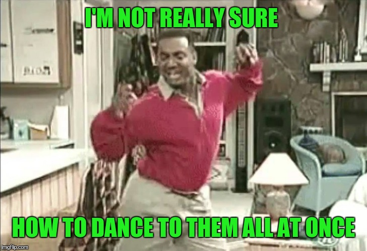 I'M NOT REALLY SURE HOW TO DANCE TO THEM ALL AT ONCE | made w/ Imgflip meme maker