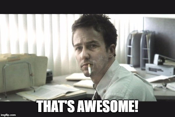 fight club office | THAT'S AWESOME! | image tagged in fight club office | made w/ Imgflip meme maker