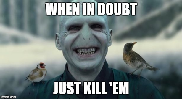 WHEN IN DOUBT JUST KILL 'EM | made w/ Imgflip meme maker