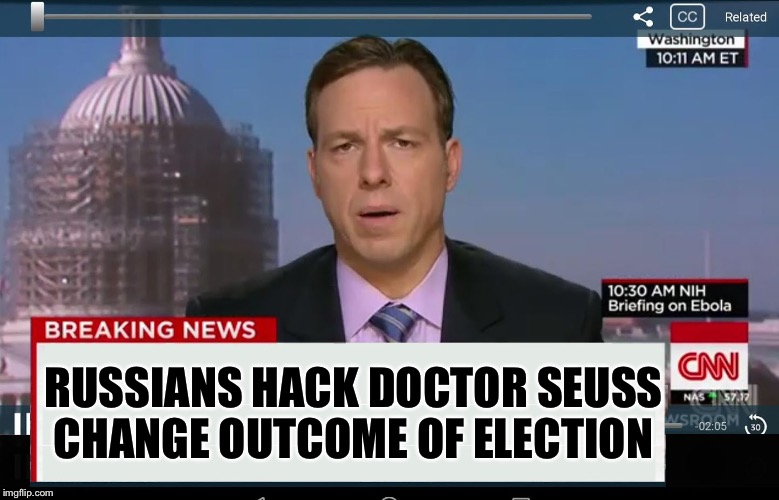 CNN Crazy News Network | RUSSIANS HACK DOCTOR SEUSS CHANGE OUTCOME OF ELECTION | image tagged in cnn crazy news network | made w/ Imgflip meme maker