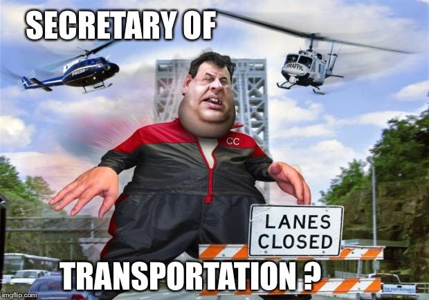 chris christie |  SECRETARY OF; TRANSPORTATION ? | image tagged in chris christie | made w/ Imgflip meme maker