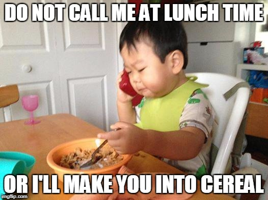 No Bullshit Business Baby Meme | DO NOT CALL ME AT LUNCH TIME OR I'LL MAKE YOU INTO CEREAL | image tagged in memes,no bullshit business baby | made w/ Imgflip meme maker
