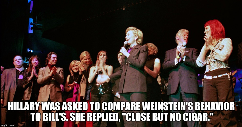 "HILLARY WAS ASKED TO COMPARE WEINSTEIN'S BEHAVIOR TO BILL'S. SHE REPLIED, ""CLOSE BUT NO CIGAR."" 