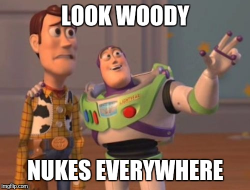 X, X Everywhere Meme | LOOK WOODY NUKES EVERYWHERE | image tagged in memes,x,x everywhere,x x everywhere | made w/ Imgflip meme maker