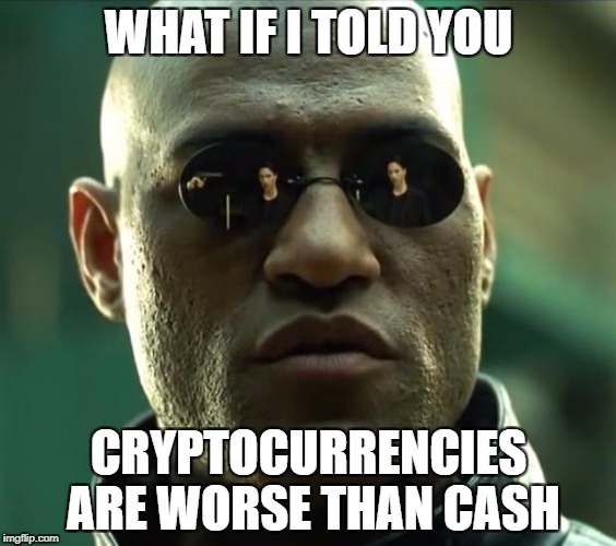 Morpheus  |  WHAT IF I TOLD YOU; CRYPTOCURRENCIES ARE WORSE THAN CASH | image tagged in morpheus | made w/ Imgflip meme maker