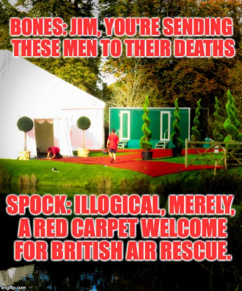 Red carpet installation at Hever Castle, OCT 2017 | BONES: JIM, YOU'RE SENDING THESE MEN TO THEIR DEATHS SPOCK: ILLOGICAL, MERELY, A RED CARPET WELCOME FOR BRITISH AIR RESCUE. | image tagged in spock,star trek,british air rescue,hever castle | made w/ Imgflip meme maker