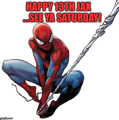 Spiderman birthday | HAPPY 13TH JAX    ...SEE YA SATURDAY! | image tagged in spiderman birthday | made w/ Imgflip meme maker