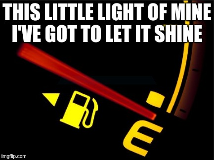 The end of the month Blues | THIS LITTLE LIGHT OF MINE I'VE GOT TO LET IT SHINE | image tagged in funny meme | made w/ Imgflip meme maker