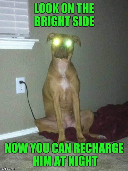 LOOK ON THE BRIGHT SIDE NOW YOU CAN RECHARGE HIM AT NIGHT | made w/ Imgflip meme maker