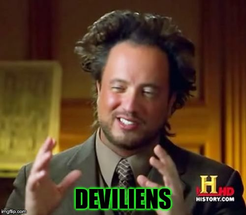 Ancient Aliens Meme | DEVILIENS | image tagged in memes,ancient aliens | made w/ Imgflip meme maker