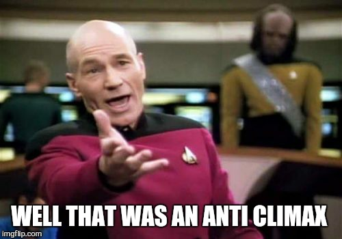 Picard Wtf Meme | WELL THAT WAS AN ANTI CLIMAX | image tagged in memes,picard wtf | made w/ Imgflip meme maker