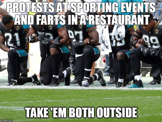 TAKE 'EM BOTH OUTSIDE | PROTESTS AT SPORTING EVENTS AND FARTS IN A RESTAURANT TAKE 'EM BOTH OUTSIDE | image tagged in nfl memes | made w/ Imgflip meme maker