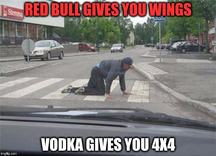 Crawling Home for Depressing Meme Week Oct 11-18 A NeverSayMemes Event. <:'-(  | RED BULL GIVES YOU WINGS VODKA GIVES YOU 4X4 | image tagged in memes,funny,drunk,red bull,vodka,depressing meme week | made w/ Imgflip meme maker
